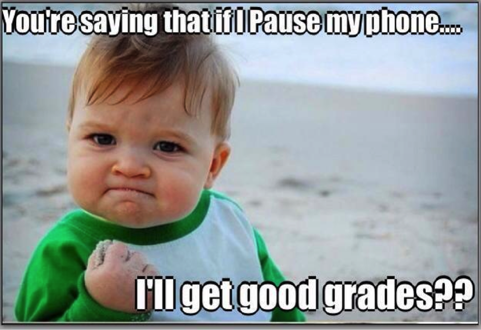 You're saying that if I pause my phone...I'll get good grades?